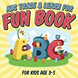ABC Trace & Learn For Fun Book: For Kids Age 3-5