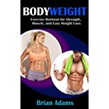 Bodyweight Training: Exercise Workout for Strength, Muscle, and Easy Weight Loss (bodyweight training,bodyweight exercises,bodyweight strength training,bodyweight ... bodybuilding) (English Edition)