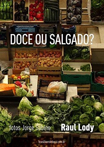 Doce ou Salgado?: O livre pensar sobre a comida e a alimentação (Portuguese Edition) por Raul Lody