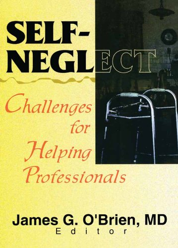 Self-Neglect: Challenges for Helping Professionals (Journal of Elder Abuse & Neglect, 2) por James G O'Brien