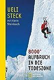 8000+: Aufbruch in die Todeszone - Ueli Steck