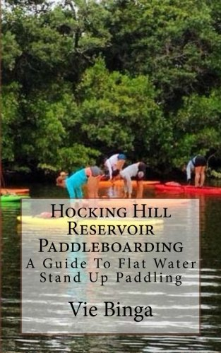 Hocking Hill Reservoir Paddleboarding: A Guide To Flat Water Stand Up Paddling Hocking Hills
