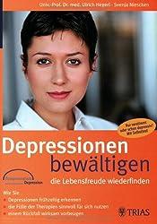 Depressionen bewältigen - die Lebensfreude wiederfinden: Wie Sie Depressionen frühzeitig erkennen, die Fülle der Therapien sinnvoll für sich nutzen, einem Rückfall wirksam vorbeugen