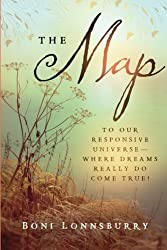 The Map: To Our Responsive Universe, Where Dreams Really Do Come True! by Boni Lonnsburry (2013-04-09)