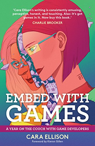 Embed With Games: A Year On The Couch With Game Developers por Cara Ellison