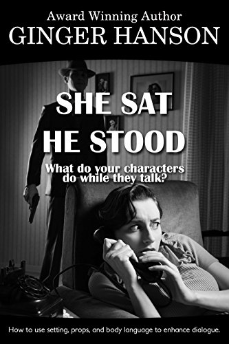 She Sat He Stood: What Do Your Characters Do While They Talk? (English Edition) por Ginger Hanson