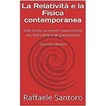 La Relatività e la Fisica contemporanea: Dalle favole sui neutrini superluminali alla realtà delle onde gravitazionali  Seconda Edizione (Italian Edition)