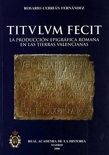 Titulum fecit: la producción epigráfica romana en las tierras valencianas. (Bibliotheca Archaeologica Hispana.)