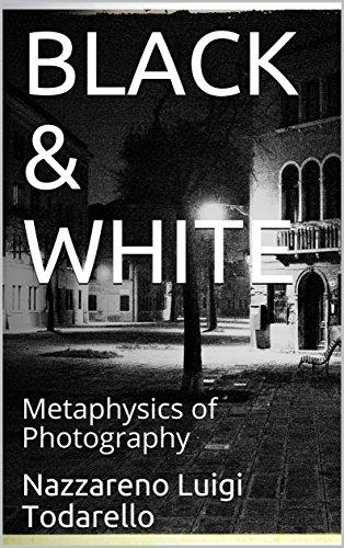 BLACK & WHITE: Metaphysics of Photography (ItalianArtPhotography Theory Book 4) (English Edition)