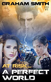 At Risk... A Perfect World (Worlds At Risk Series Sci-Fi Action/Adventure Metaphysical/Visionary Book 1) by [Smith, Graham]