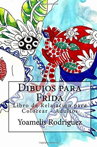 Dibujos para Frida: Libro de Relajación para Colorear - Adultos: Volume 1