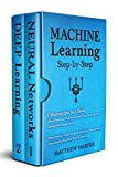 #7: Machine Learning: 2 Manuscripts in 1 Book -  Neural Networks Understand How Neural Networks Work, Deep Learning A Sensible Guide Presenting the Concepts (Machine Learning Series 3)