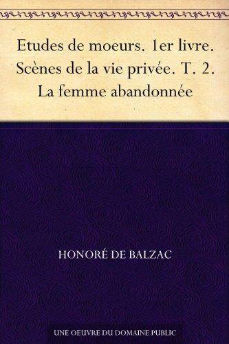 Couverture du livre Etudes de moeurs. 1er livre. Scènes de la vie privée. T. 2. La femme abandonnée