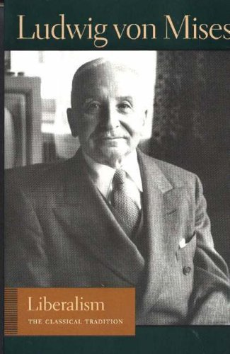 Liberalism: The Classical Tradition (Liberty Fund Library of the Works of Ludwig Von Mises) by Ludwig Von Mises (2005-10-24)