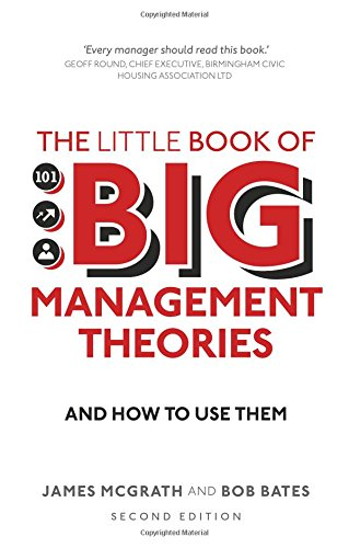 The Little Book of Big Management Theories: ... and how to use them por Bob Bates
