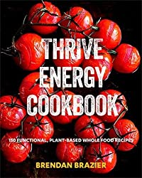 Thrive Energy Cookbook: 150 Functional Plant-Based Whole Food Recipes by Brendan Brazier (2014-10-30)