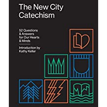 The New City Catechism: 52 Questions and Answers for Our Hearts and Minds (Gospel Coalition)