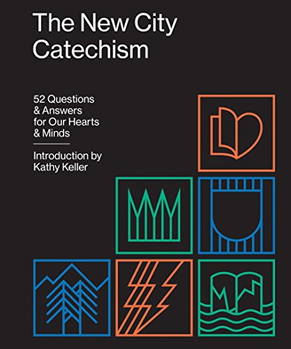 the-new-city-catechism-52-questions-and-answers-for-our-hearts-and-minds