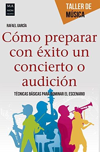 Cómo preparar con éxito un concierto o audición: Técnicas básicas para dominar el escenario (Taller de música)