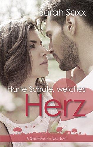 Harte Schale, weiches Herz (A Greenwater Hill Love Story 6) von [Saxx, Sarah]
