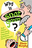 Why Is Snot Green?: And Other Extremely Important Questions (and Answers) by Glenn Murphy (2009-04-01)