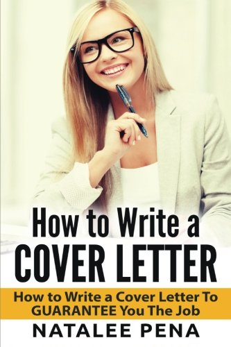 Cover Letter: How to Write a COVER LETTER - How to Write a Cover Letter To GUARANTEE You The Job: Volume 1 (Cover letter, How to Write a Cover Letter, CV Book 1)