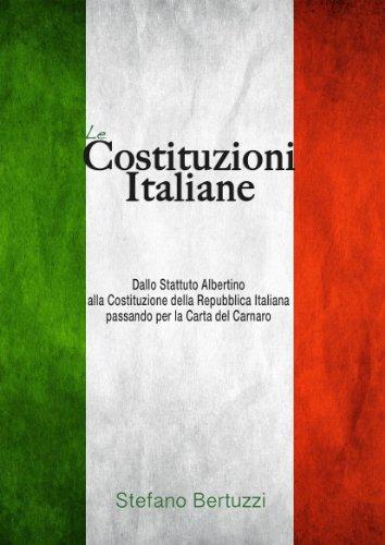 Le Costituzioni Italiane: Dallo Statuto Albertino alla Costituzione Repubblicana passando per la Carta del Carnaro