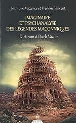 Imaginaire et psychanalyse des légendes maçonniques - D'Hiram à Dark Vador de Jean-Luc Maxence