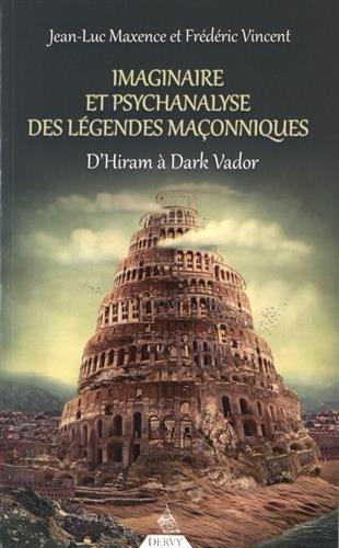 Imaginaire et psychanalyse des légendes maçonniques : D'Hiram à Dark Vador