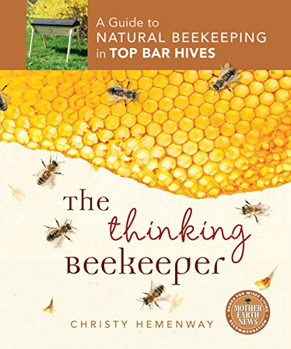 The Thinking Beekeeper: A Guide to Natural Beekeeping in Top Bar Hives (English Edition)