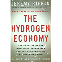 The Hydrogen Economy: The Creation of the World-Wide Energy Web and the Redistribution of Power on Earth by Jeremy Rifkin (2002-08-01)