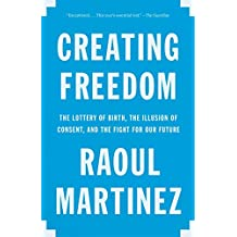 Creating Freedom: The Lottery of Birth, the Illusion of Consent, and the Fight for Our Future