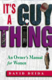 It's A Guy Thing: A Owner's Manual for Women