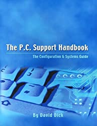 The P.C. Support Handbook: The Configuration and Systems Guide by David Dick (2003-08-01)