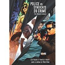 Police vs Syndicats du crime : Les polars et films de triades dans le cinéma de Hong Kong