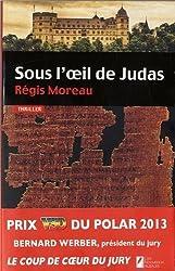 Sous l'oeil de Judas de Régis Moreau (2013) Broché