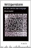 Wittgenstein et les limites du langage. Suivi d'une lettre de GEM Anscombe et de Logique et littérature Réflexions sur la signification de la forme littéraire chez Wittgenstein