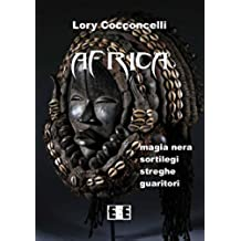 Africa: Magia nera, sortilegi, streghe e guaritori (Esperienze e Testimonianze)