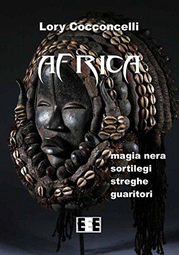 Africa: Magia nera, sortilegi, streghe e guaritori (Esperienze e Testimonianze Vol. 9)