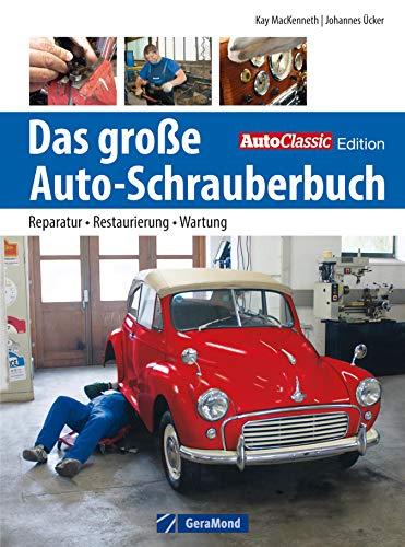 Oldtimer restaurieren: Reparatur - Restaurierung - Werkzeug. Das große Auto-Schrauberbuch mit Experten-Tipps für erfahrene Autoschrauber und Einsteiger. Für Oldtimer und Youngtimer -