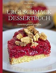 Das Urgeschmack-Dessertbuch: Natürlich gesund genießen