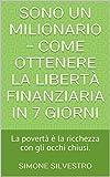 eBook Gratis da Scaricare Sono un milionario Come ottenere la liberta finanziaria in 7 giorni La poverta e la ricchezza con gli occhi chiusi (PDF,EPUB,MOBI) Online Italiano