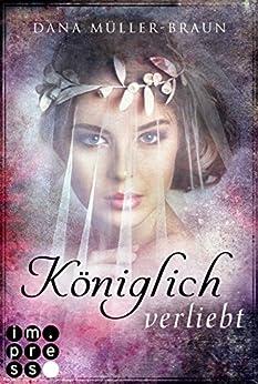 Königlich verliebt (Die Königlich-Reihe 1) von [Müller-Braun, Dana]