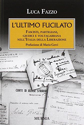 L'ultimo fucilato. Fascisti, partigiani, giudici e voltagabbana nell'Italia della Liberazione