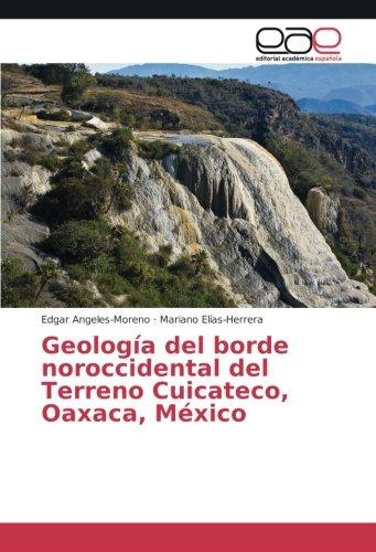 Geología del borde noroccidental del Terreno Cuicateco, Oaxaca, México por Edgar Angeles-Moreno