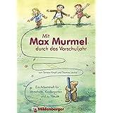 Mit Max Murmel durch das Vorschuljahr (VPE 1): Ein Arbeitsheft für Vorschule, Kindergarten und zu Hause