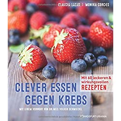 Clever essen gegen Krebs: Mit 60 nützlichen und leckeren Rezepten (gesunde Ernährung zur Krebsvorsorge)