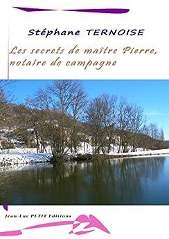 Les secrets de maître Pierre, notaire de campagne par [Ternoise, Stéphane]