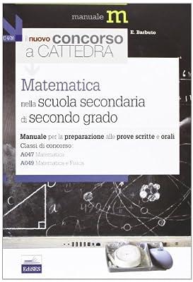 Il nuovo concorso a cattedra. Matematica nella Scuola secondaria. Classi A047 E A049