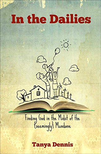 In the Dailies: Finding God in the Midst of the (Seemingly) Mundane